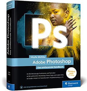 Adobe Photoshop: Das umfassende Handbuch
