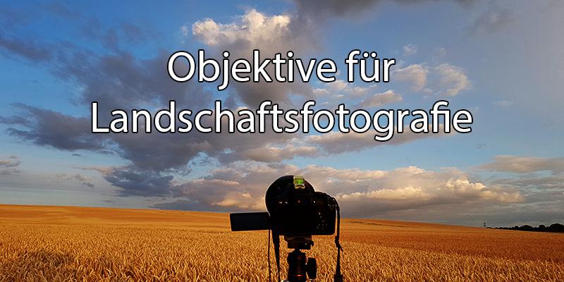 Objektive für Landschaftsfotografie